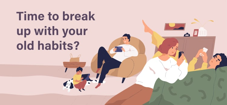 Time to break up with your old habits?
