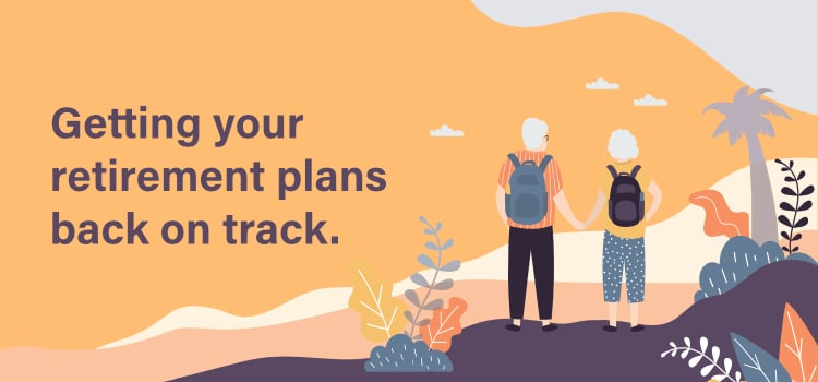 Getting your retirement plans back on track